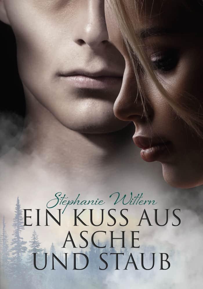 Ein Kuss aus Asche und Staub von Stephanie Wittern